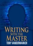 writing-with-the-master-tony-vanderwarker-217x300